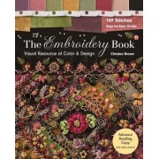The Embroidery Book: Visual Resource of Color & Design - 149 Stitches - Step-By-Step Guide, Paperback