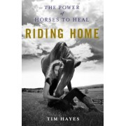 Riding Home: The Power of Horses to Heal, Hardcover