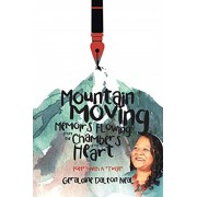 """Mountain Moving Memoirs Flowing From the Chambers of My Heart: Poetry With A """"Twist"""", Paperback/Geraldine Dalton Neal"""