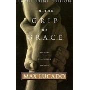 In the Grip of Grace: Your Father Always Caught You. He Still Does., Paperback/Max Lucado