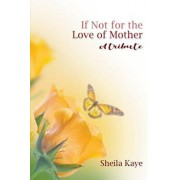 If Not for the Love of Mother: A Tribute, Paperback/Sheila Kaye