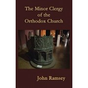 The Minor Clergy of the Orthodox Church: Their Role and Life According to the Canons, Paperback/Dr John (Patrick) Ramsey