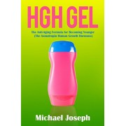 HGH Gel: The Anti-Aging Formula for Becoming Younger (The Somatropin Human Growth Hormone), Paperback/Michael Joseph