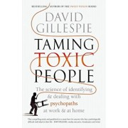 Taming Toxic People: The Science of Identifying and Dealing with Psychopaths at Work & at Home, Paperback/David Gillespie