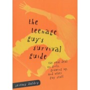 The Teenage Guy's Survival Guide: The Real Deal on Girls, Growing Up and Other Guy Stuff, Paperback