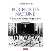 Purificarea natiunii. Dislocari fortate de populatie si epurari etnice in Romania lui Ion Antonescu, 1940-1944 (eBook)
