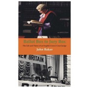 Ballot Box to Jury Box. The Life and Times of an English Crown Court Judge, Paperback/John Baker