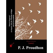 What Is Property' an Inquiry Into the Principle of Right and of Government, Paperback/P. J. Proudhon