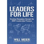 Leaders for Life: Creating Champions Through the Now Leadership Process, Paperback/Will Meier