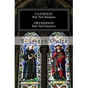 Catholic But Not Roman Orthodox But Not Eastern: An Introduction to the Old Catholic Church, Paperback/Fr R. Joseph Owles