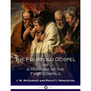 The Fourfold Gospel or a Harmony of the Four Gospels, Paperback/J. W. McGarvey