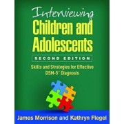 Interviewing Children and Adolescents, Second Edition: Skills and Strategies for Effective Dsm-5(r) Diagnosis, Paperback/James Morrison