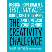The Creativity Challenge: Design, Experiment, Test, Innovate, Build, Create, Inspire, and Unleash Your Genius, Paperback