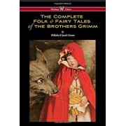 Complete Folk & Fairy Tales of the Brothers Grimm (Wisehouse Classics - The Complete and Authoritative Edition), Hardcover/Wilhelm Grimm
