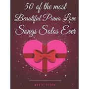 50 of the Most Beautiful Piano Love Songs Solos Ever, Paperback/Music Store