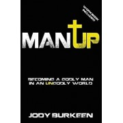 Man Up-Becoming a Godly Man in an Ungodly World, Paperback/Jody Burkeen