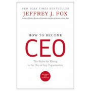 How to Become CEO: The Rules for Rising to the Top of Any Organization, Hardcover