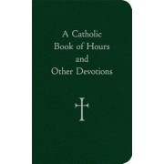 A Catholic Book of Hours and Other Devotions, Hardcover/William G. Storey