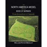 The North America Model for the Book of Mormon: From Jerusalem to Cumorah, Paperback/William Peter Midgley
