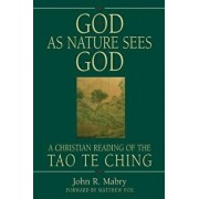 God as Nature Sees God: A Christian Reading of the Tao Te Ching, Paperback/John R. Mabry