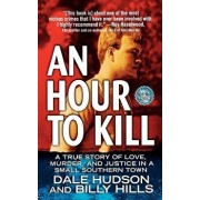 An Hour to Kill: A True Story of Love, Murder, and Justice in a Small Southern Town, Paperback/Dale Hudson