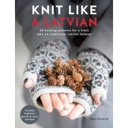 Knit Like a Latvian: 50 Knitting Patterns for a Fresh Take on Traditional Latvian Mittens, Paperback