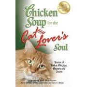 Chicken Soup for the Cat Lover's Soul: Stories of Feline Affection, Mystery and Charm, Paperback/Jack Canfield