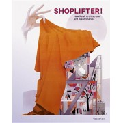 Shoplifter!: New Retail Architecture and Brand Spaces, Hardcover