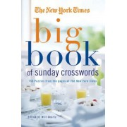 The New York Times Big Book of Sunday Crosswords: 150 Puzzles from the Pages of the New York Times, Paperback