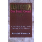 Maranatha: Our Lord, Come!: A Definitive Study of the Rapture of the Church, Paperback