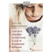 Editura Sophia Cum să te prețuiești pe tine însuți și cum să îți prețuiești aproapele. În fața lui dumnezeu