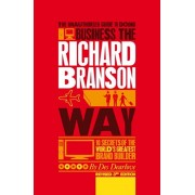 Unauthorized Guide to Doing Business the Richard Branson Way. 10 Secrets of the World's Greatest Brand Builder, Paperback/Des Dearlove