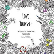 Love Yourself: Mindfulness and inspiring words Colouring Book to help you through difficult times, grief and anxiety, Paperback/Lollys Publishing