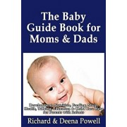 The Baby Guide Book for Moms & Dads: Development, Nutrition, Feeding, Sleep, Health, Talking, Education & Child Care Help for Parents - Infants, Baby, Paperback/Richard &. Deena Powell