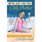 We're Just Like You, Only Prettier: Confessions of a Tarnished Southern Belle, Paperback/Celia Rivenbark
