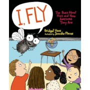 I, Fly: The Buzz about Flies and How Awesome They Are, Hardcover