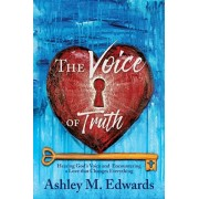 The Voice of Truth: Hearing God's Voice and Encountering a Love that Changes Everything, Paperback/Ashley Edwards