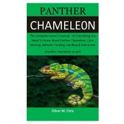 panther Chameleon: The Complete owner's manual On Everything You Need To Know About Panther Chameleon, Care, Housing, Behavior Feeding, H, Paperback/Oliver M. Chris