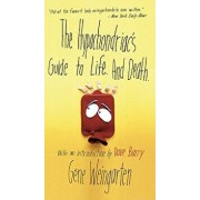 The Hypochondriac's Guide to Life. and Death., Paperback/Gene Weingarten