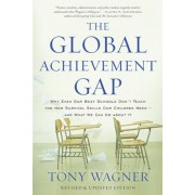 The Global Achievement Gap: Why Even Our Best Schools Don't Teach the New Survival Skills Our Children Need--And What We Can Do about It, Paperback