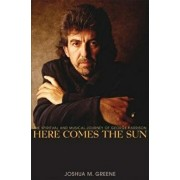 Here Comes the Sun: The Spiritual and Musical Journey of George Harrison, Hardcover/Joshua M. Greene