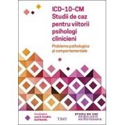ICD-10-CM. Studii de caz pentru viitorii psihologi clinicieni. Probleme psihologice si comportamentale/Jack B. Schaffer