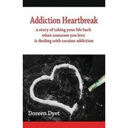 Addiction Heartbreak: A Story of Taking Your Life Back When Someone You Love Is Dealing with Cocaine Addiction, Paperback/Doreen Dyet