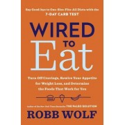 Wired to Eat: Transform Your Appetite and Personalize Your Diet for Rapid Weight Loss and Amazing Health