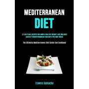 Mediterranean Diet: 31 Day Plan: Recipes For Simple Healthy Weight Loss Includes Access To Mediterranean Faqs With Tips And Tricks (The Ul, Paperback/Travers Gamache