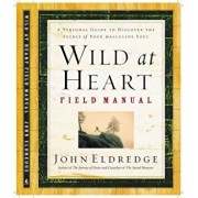 Wild at Heart Field Manual: A Personal Guide to Discover the Secret of Your Masculine Soul, Paperback/John Eldredge