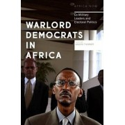 Warlord Democrats in Africa. Ex-Military Leaders and Electoral Politics, Paperback/***