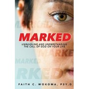 Marked: Understanding and Unraveling the Call of God on Your Life, Paperback/Dr Faith C. Wokoma Psy D.