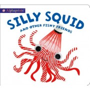 ALPHAPRINTS SILLY SQUID & OTHER FISHY FR (ROGER PRIDDY)(Cartonat) (9780312528003)