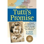 Tutti's Promise: A Novel Based on a Family's True Story of Courage and Hope During the Holocaust, Paperback/K. Heidi Fishman